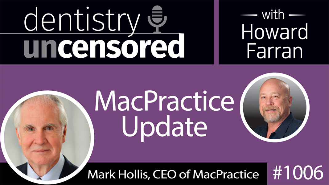 1006 MacPractice Update with Mark Hollis, CEO : Dentistry Uncensored with Howard Farran