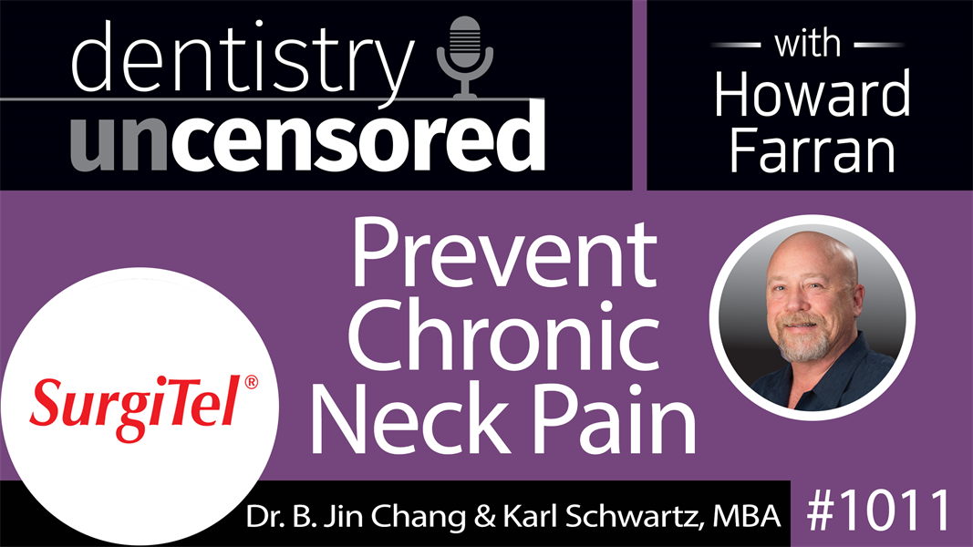 1011 Prevent Chronic Neck Pain with B. Jin Chang, PhD & Karl Schwartz, MBA of SurgiTel : Dentistry Uncensored with Howard Farran