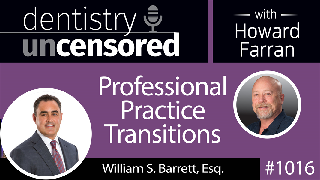 1016 Professional Practice Transitions with William S. Barrett, Esq. CEO of Mandelbaum Salsburg : Dentistry Uncensored with Howard Farran