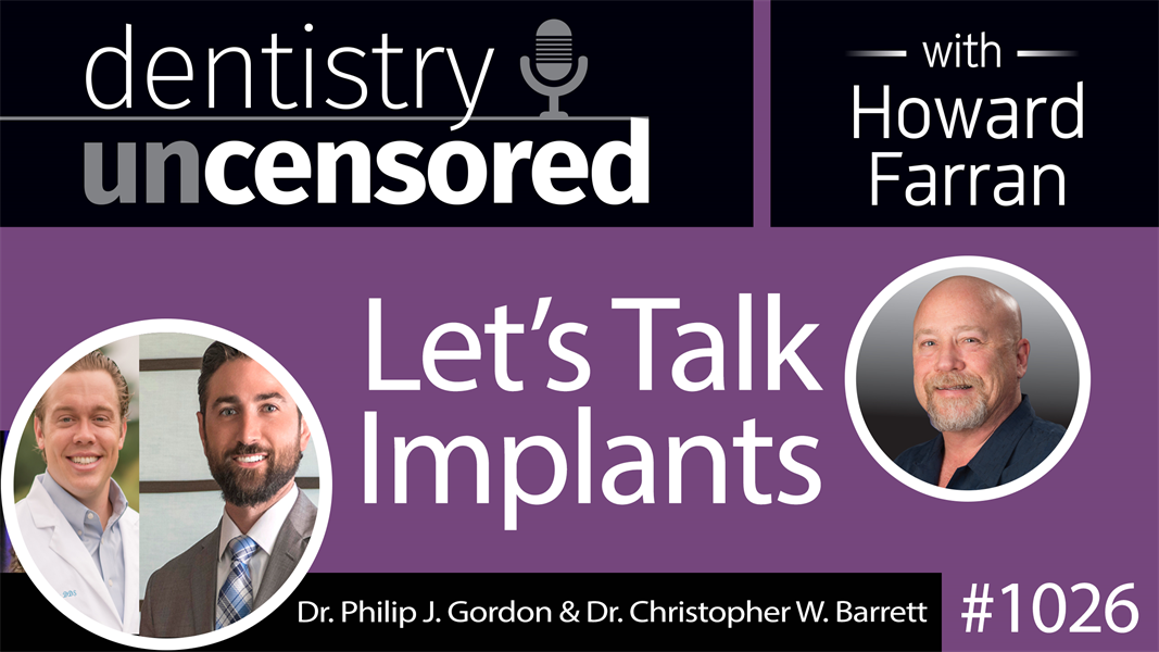 1026 Let's Talk Implants with Dr. Philip J. Gordon & Dr. Christopher W. Barrett : Dentistry Uncensored with Howard Farran