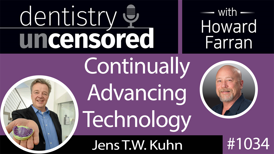 1034 Continually Advancing Technology with Jens T.W. Kuhn, President of Kettenbach : Dentistry Uncensored with Howard Farran