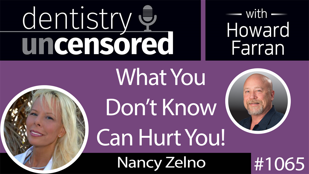 1065 What You Don't Know Can Hurt You! with Nancy Zelno, CEO of Dynamic Administrators : Dentistry Uncensored with Howard Farran
