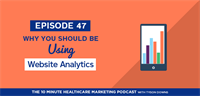 Website Analytics, Boring? Yes. But You Need to Be Using Them! (Podcast)