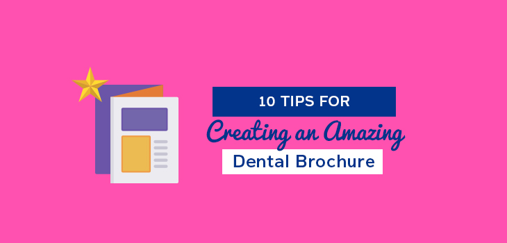 10 Steps To Creating An Awesome Dental Brochure