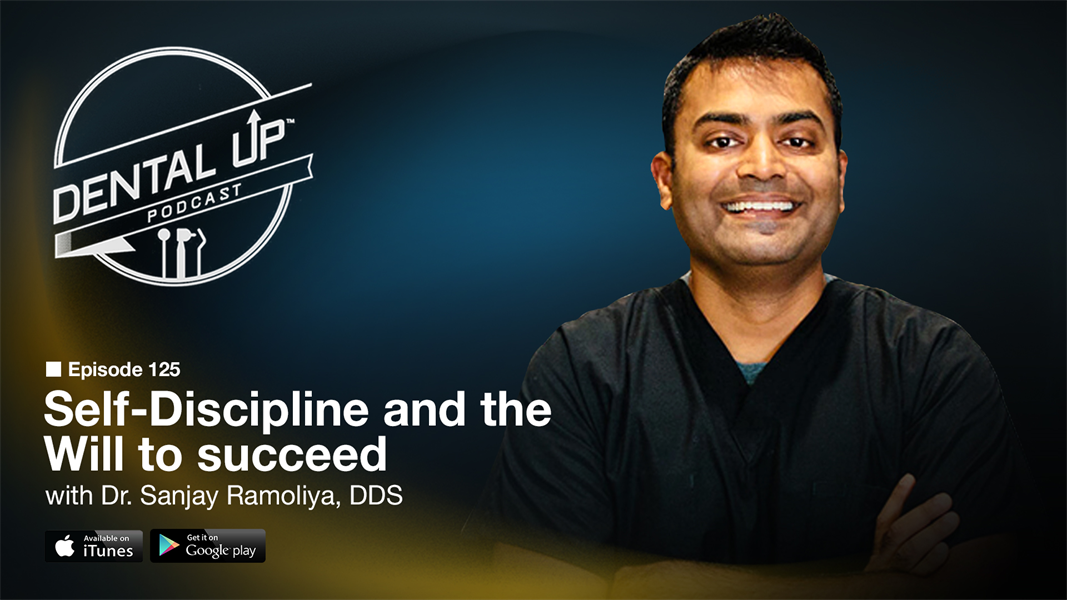 Self-Discipline and the will to succeed  with Dr. Sanjay Ramoliya, DDS