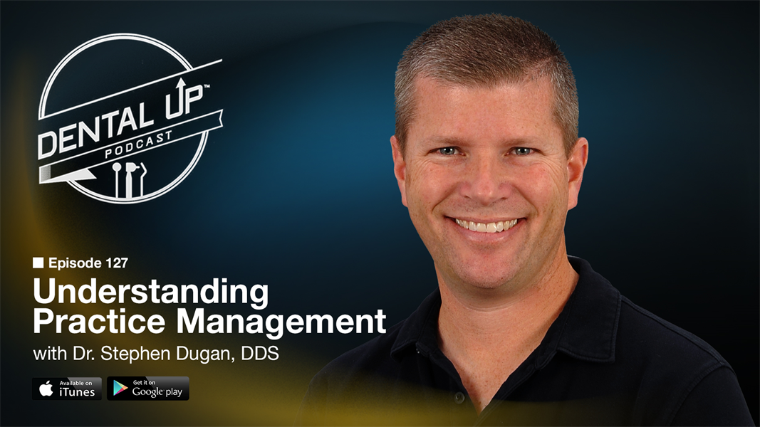Understanding Practice Management with Dr. Stephen Dugan, DDS