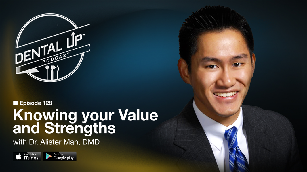Knowing your Value and Strengths with Dr. Alister Man DMD