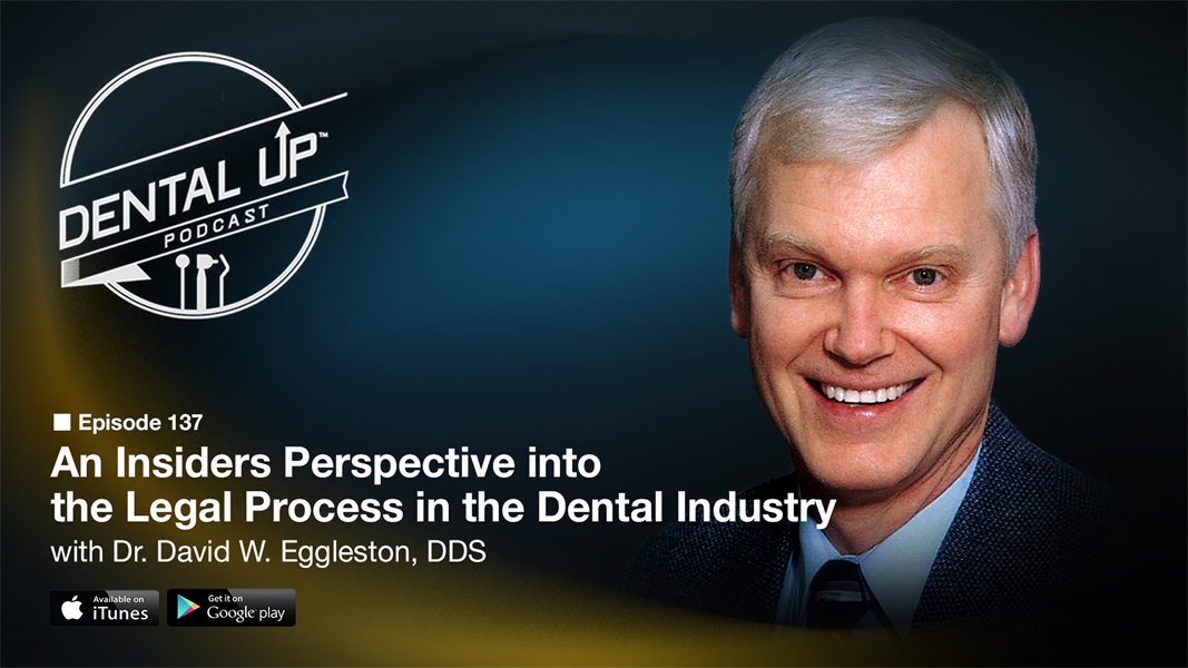 An Insiders Perspective into the Legal Process in the Dental Industry with Dr. David W. Eggleston, DDS