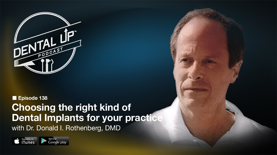 Choosing the right kind of Dental Implants for your practice with Donald I. Rothenberg DMD