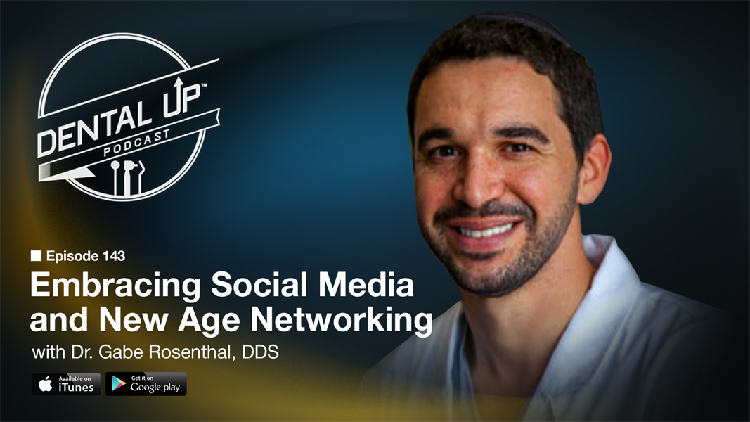 Embracing Social Media and New Age Networking with Dr.Gabe Rosenthal DDS