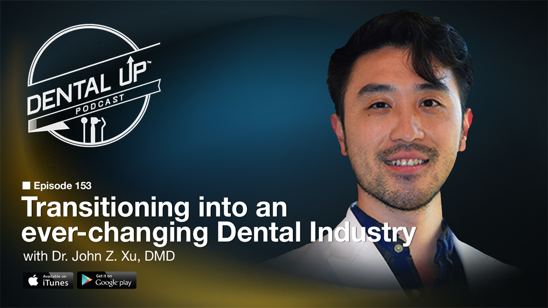 Transitioning into an ever-changing Dental Industry with Dr. John Z. Xu DMD