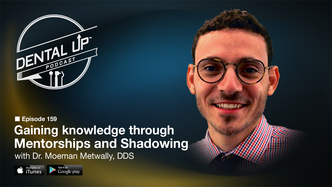 Gaining knowledge through mentorships and shadowing with Dr. Moeman Metwally, DDS