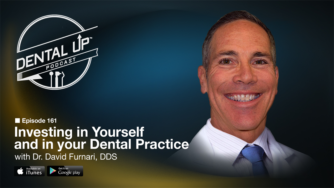 Investing in Yourself and in your Dental Practice with Dr. David Furnari DDS