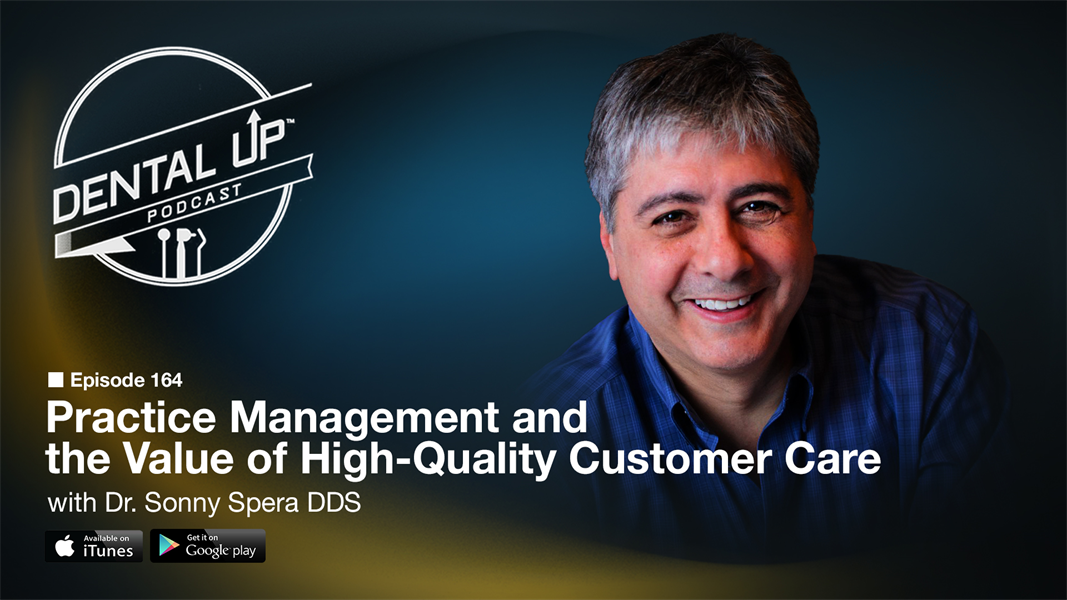 Practice Management and the Value of High-Quality Customer Care with Dr. Sonny Spera DDS