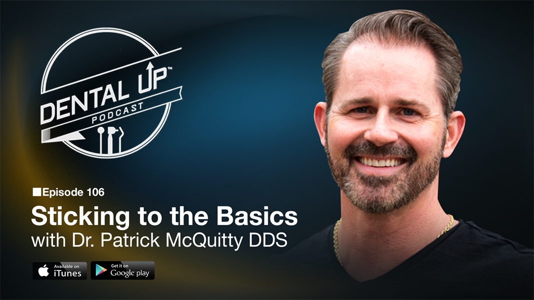 Sticking to the Basics  With Dr. Patrick McQuitty DDS