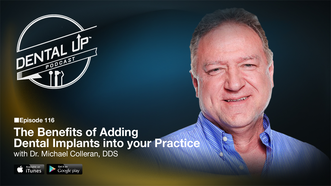 The Benefits of Adding Dental Implants into your Practice with Dr. Michael Colleran, DDS
