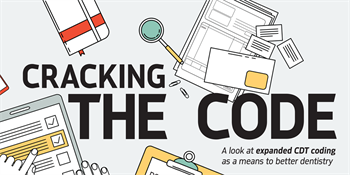 Continuing Education: Cracking the Code A look at expanded CDT coding as a means to better dentistry.