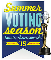 Townie Choice Awards It's summertime—time to cast your vote for the most dependable, user-friendly, can't-live-without products and services in the industry!