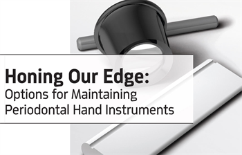 CE: Honing Our Edge - Options for Maintaining Periodontal Hand Instruments Hygiene educator Karen Siebert shares the importance of sharp instruments and explores differing techniques to do so.